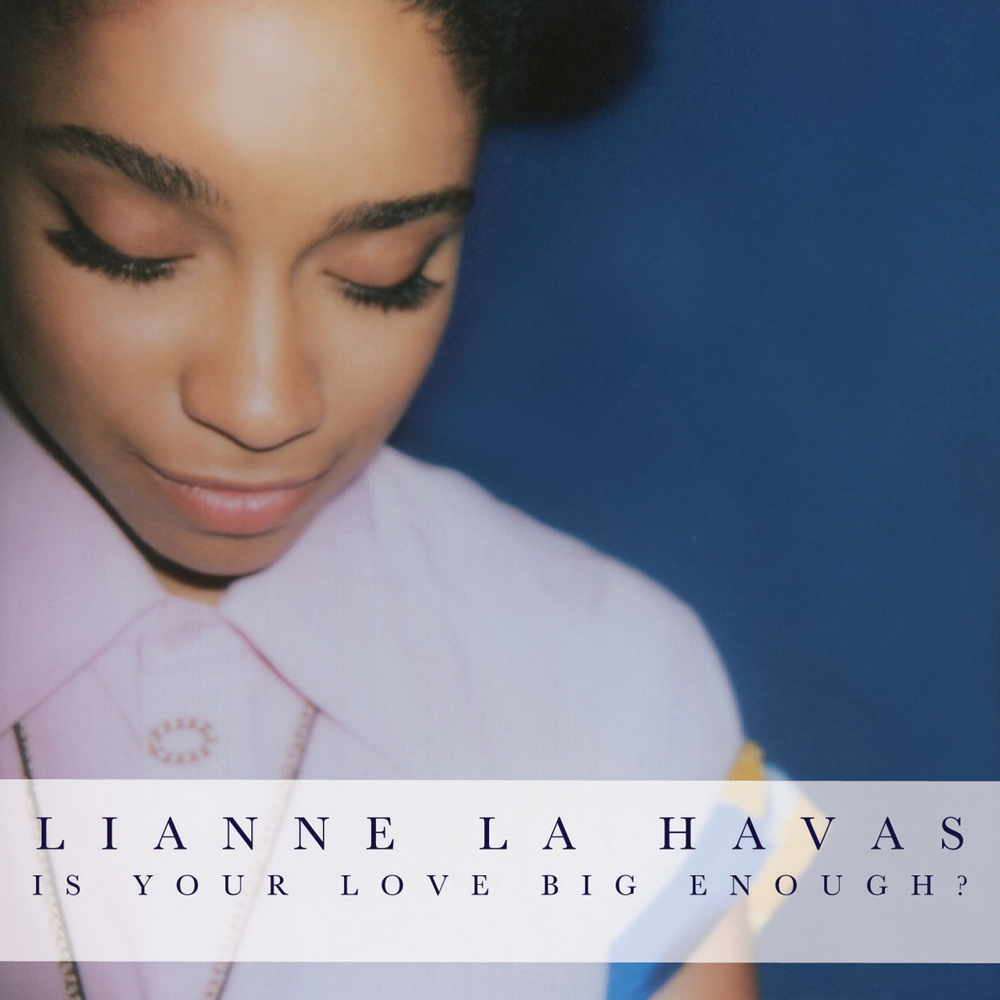 Lianne La Havas – Is Your Love Big Enough?